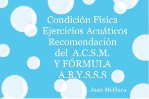 Logo Condición Física - Ejercicios Acuáticos Recomendación del A.C.S.M. Y FÓRMULA A.B.Y.S.S.S