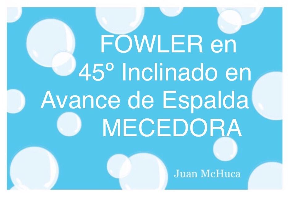FOWLER en 45º Inclinado en Avance de Espalda MECEDORA