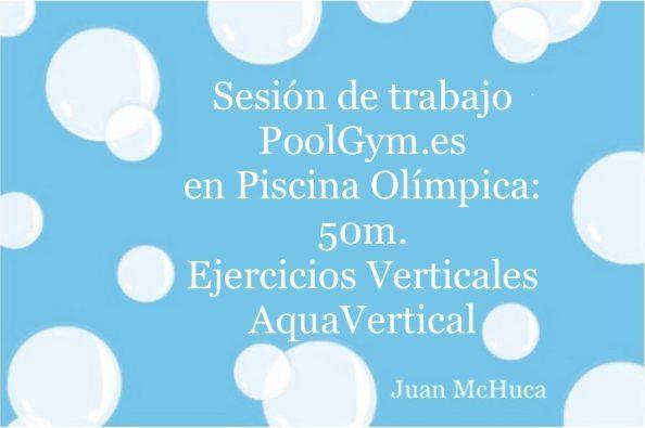 Sesión de trabajo PoolGym®.es en Piscina Olímpica: 50m. Ejercicios Verticales Acuáticos, AquaVertical®